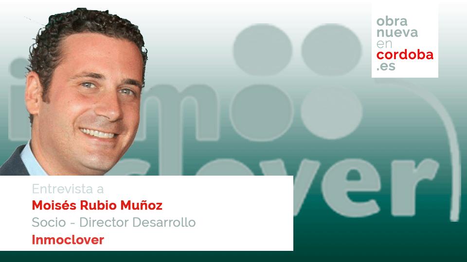Moisés Rubio Muñoz Inmoclover Obra nueva en Córdoba