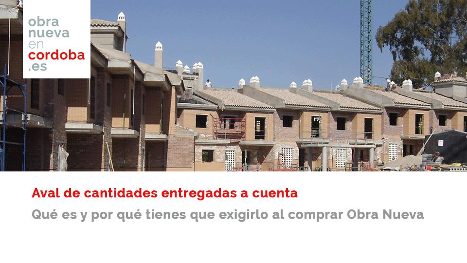 Aval de cantidades a cuenta Obra Nueva en Córdoba