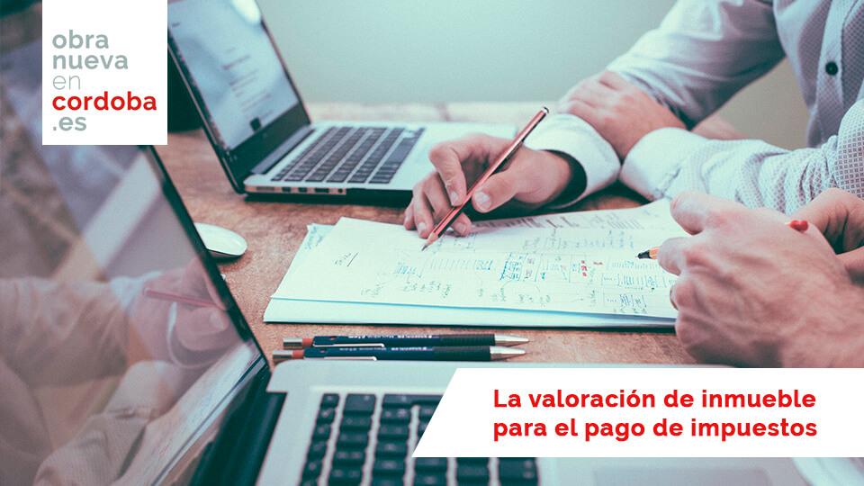 Valoración de inmuebles - Obra nueva en Córdoba