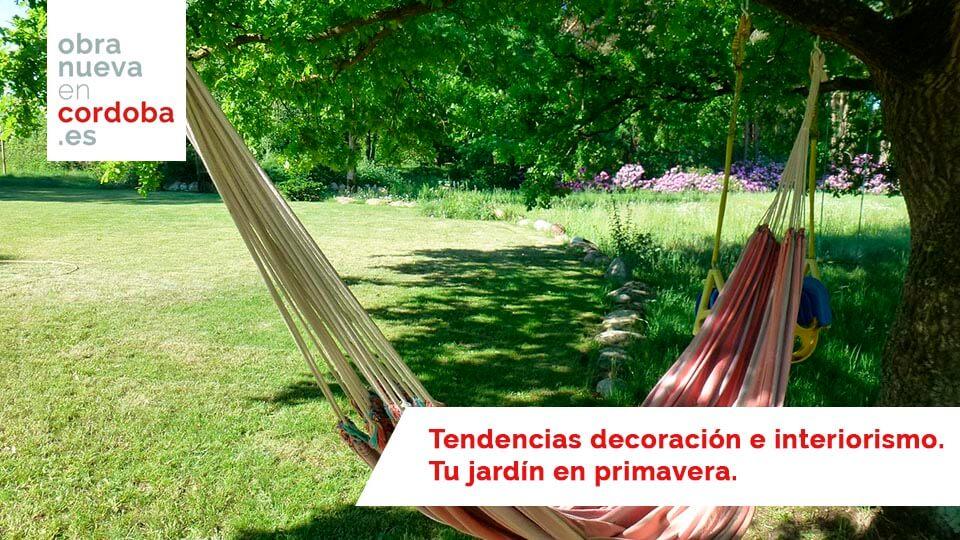 Tendencias decoración e interiorismo. Tu jardín en primavera - obra nueva en cordoba
