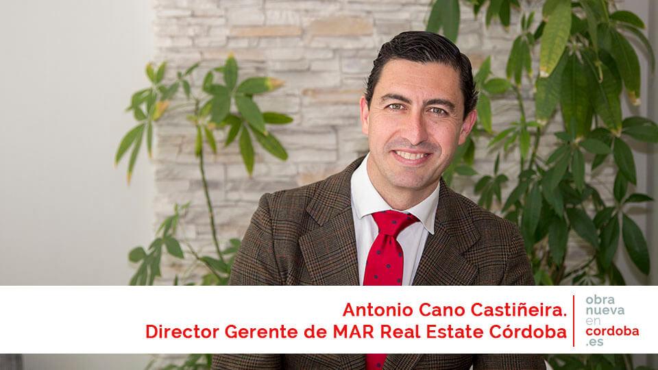 Antonio Cano Castiñeira. Director Gerente de MAR Real Estate Córdoba - obranuevaencordoba