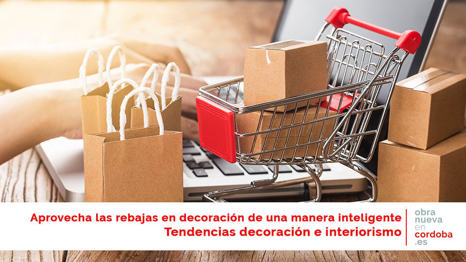 Rebajas. Decoracion - obra nueva en Córdoba