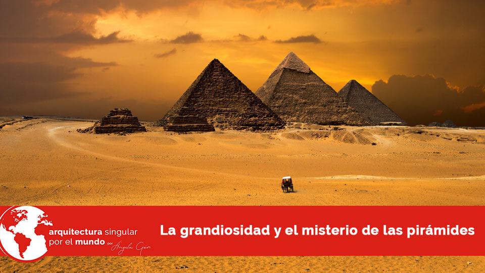 las pirámides de egipto arquitectura singular por el mundo